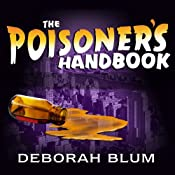 The Poisoner's Handbook: Murder and the Birth of Forensic Medicine in Jazz Age New York | [Deborah Blum]