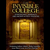 Invisible College: Rosicrucians, Mandalas and Ancient Mystery Religions (       UNABRIDGED) by Adrian Gilbert Narrated by Adrian Gilbert