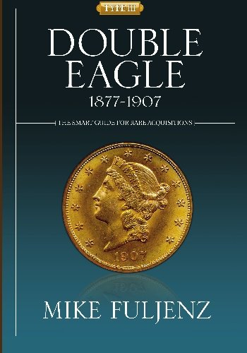 Type III Double Eagles 1877-1907: A Numismatic History & Analysis (Type Of Currency compare prices)