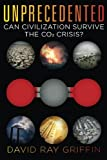 img - for Unprecedented: Can Civilization Survive the CO2 Crisis? book / textbook / text book