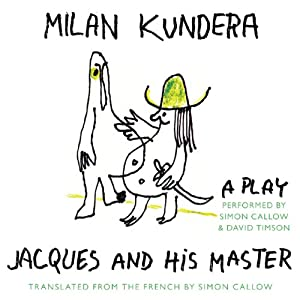 Jacques and His Master: A Play | [Milan Kundera]