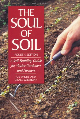 Download The Soul of Soil: A Soil-Building Guide for Master Gardeners and Farmers, 4th Edition
