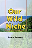 img - for Our Wild Niche by Cookson, Laurie (1999) Paperback book / textbook / text book
