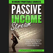 Passive Income Streams: 10 Highly Profitable Streams Audiobook by Jonathan S. Walker Narrated by Dave Wright