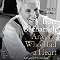 Anyone Who Had a Heart: My Life and Music Audiobook by Burt Bacharach Narrated by Tony Call, Jeff Woodman, Therese Plummer