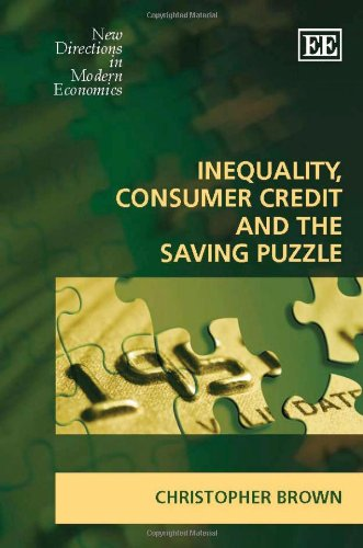 Inequality, Consumer Credit And The Saving Puzzle (New Directions in Modern Economics)