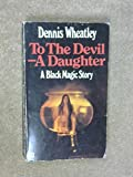 To the Devil a Daughter (0090020405) by Dennis Wheatley