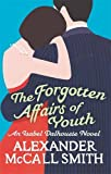 Alexander McCall Smith The Forgotten Affairs Of Youth (Isabel Dalhousie Novels)