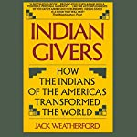 Indian Givers: How the Indians of the Americas Transformed the World | Jack Weatherford