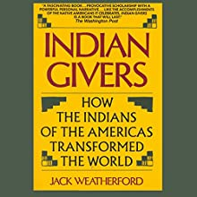 Indian Givers: How the Indians of the Americas Transformed the World | Livre audio Auteur(s) : Jack Weatherford Narrateur(s) : Victor Bevine