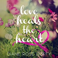 Love Heals the Heart Audiobook by Diane Rose Duffy Narrated by Jennifer Bossio