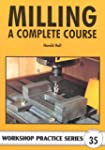 Milling: A Complete Course (Workshop...