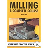 Milling: A Complete Course (Workshop Practice)by Harold Hall