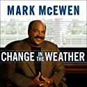 Change in the Weather: Life After Stroke (       UNABRIDGED) by Mark McEwen, Daniel Paisner Narrated by Richard Allen