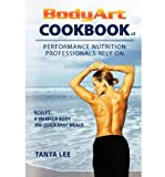 [ BODYART COOKBOOK: PERFORMANCE NUTRITION PROFESSIONALS RELY ON ] By Lee, Tanya ( Author) 2000 [ Paperback ]