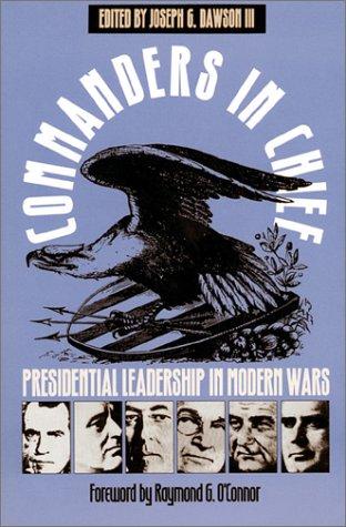 Commanders in Chief (PB): Presidential Leadership in Modern Wars (Modern War Studies)