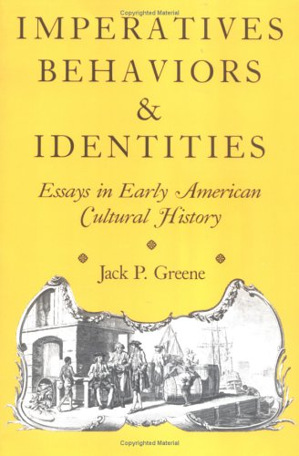 Imperatives, Behaviors, and Identities: Essays in Early American Cultural History, JACK P. GREENE