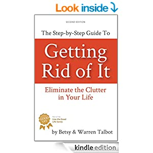 Getting Rid of It: The Step-by-step Guide for Eliminating the Clutter in Your Life
