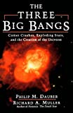 img - for The Three Big Bangs: Comet Crashes, Exploding Stars, And The Creation Of The Universe (Helix Books) by Philip M. Dauber (1997-04-14) book / textbook / text book