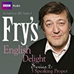 Fry's English Delight: Series 2 - Speaking Proper  by Stephen Fry Narrated by Stephen Fry