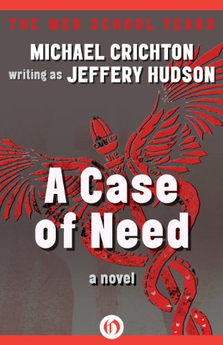 From the author of THE ANDROMEDA STRAIN, JURASSIC PARK, SPHERE & TIMELINE, the BEST PRICE EVER on: A CASE OF NEED: A Novel By Michael Crichton