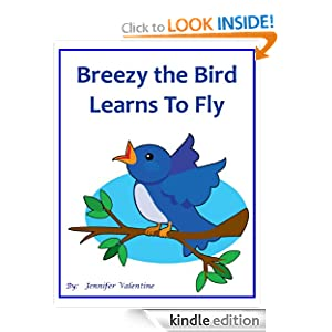"<strong>Kids Corner At Kindle Nation Daily Student Reporter Reviews <em>BREEZY THE BIRD LEARNS TO FLY</em> by Jennifer Valentine: ""This book will help teach young kids that it is ok to try new things""</strong>"