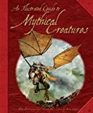 The Illustrated Guide to Mythical Creatures