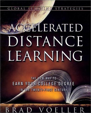 Accelerated Distance Learning: The New Way to Earn Your College Degree in the Twenty-First Century, Brad Voeller