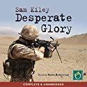 Desperate Glory (       UNABRIDGED) by Sam Kiley Narrated by Robin Bowerman