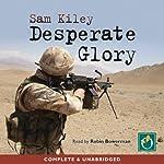Desperate Glory   Sam Kiley
