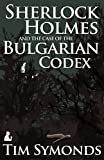 Tim Symonds Sherlock Holmes and the Case of the Bulgarian Codex