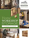 Home Workshop Storage: 21 Projects to Build (Home Woodworker Series)
