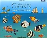 echange, troc Catherine Raine - Créer avec des graines : La mer et les poissons