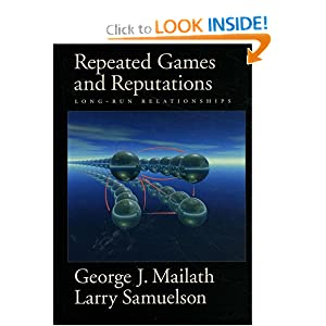 Repeated Games and Reputations: Long-Run Relationships George J. Mailath and Larry Samuelson