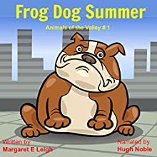 Frog Dog Summer: Animals of the Valley, Book 1 (       UNABRIDGED) by Margaret Eleanor Leigh Narrated by Hugh Noble
