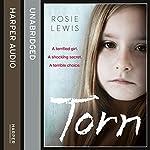 Torn: A Terrified Girl. A Shocking Secret. A Terrible Choice. | Rosie Lewis