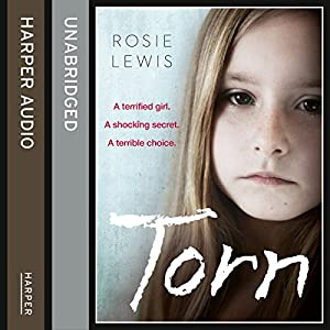 Torn: A Terrified Girl. A Shocking Secret. A Terrible Choice. Audiobook