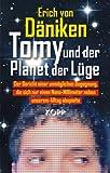 Tomy und der Planet der Lüge: Der Bericht einer unmöglichen Begegnung, die sich nur einen Nano-Millimeter neben unserem Alltag abspielte - Erich von Däniken