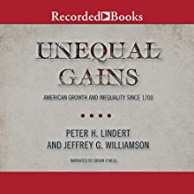 Unequal Gains: American Growth and Inequality Since 1700 Audiobook by Peter H. Lindert, Jeffrey G. Williamson Narrated by Brian O'Neill