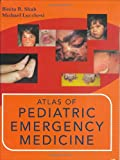 Atlas of Pediatric Emergency Medicine (Shah, Atlas of Pediatric Emergency Medicine)