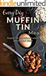 Muffin Tin Meal Recipes: The Beginner...
