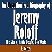 An Unauthorized Biography of Jeremy Roloff: The Star of Little People, Big World (       UNABRIDGED) by D. Carter Narrated by Kevin Kollins