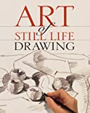 Art of Still Life Drawing (Art of Drawing)