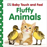 Dawn Sirett Fluffy Animals (Baby Touch and Feel (DK Publishing))