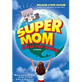 Super Mom Saves the World ~ Melanie Hauser