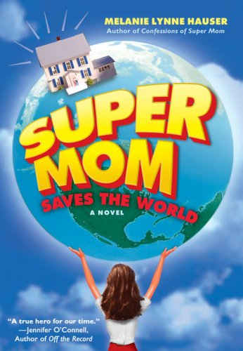 Super Mom Saves the World: Melanie Lynne Hauser: Amazon.com: Books