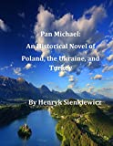 Pan Michael: An Historical Novel of Poland, the Ukraine, and Turkey  by Sienkiew