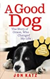 Good Dog: The Story of Orson, Who Changed My Life (0091932254) by Katz, Jon