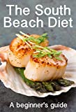 The South Beach Diet: A beginners guide to losing weight fast with the South Beach Diet
