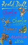 Charlie et la chocolaterie ; Charlie et le grand ascenseur de verre ; James et la grosse pêche ; Matilda par Dahl